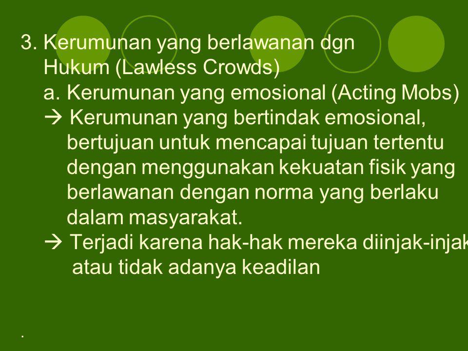 3. Kerumunan yang berlawanan dgn Hukum (Lawless Crowds)