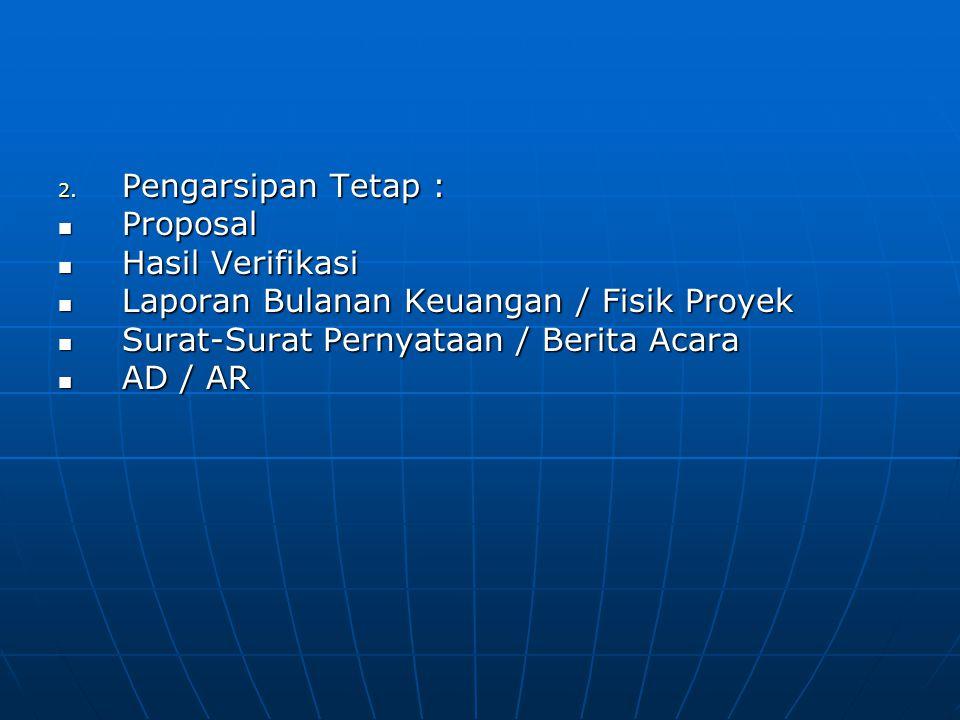 Pengarsipan Tetap : Proposal. Hasil Verifikasi. Laporan Bulanan Keuangan / Fisik Proyek. Surat-Surat Pernyataan / Berita Acara.