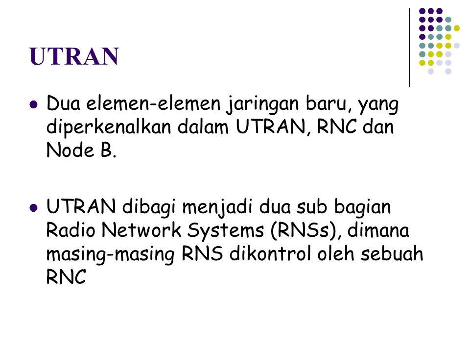 UTRAN Dua elemen-elemen jaringan baru, yang diperkenalkan dalam UTRAN, RNC dan Node B.
