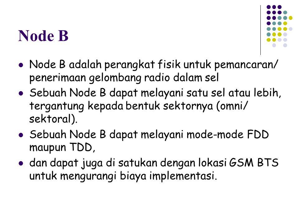 Node B Node B adalah perangkat fisik untuk pemancaran/ penerimaan gelombang radio dalam sel.