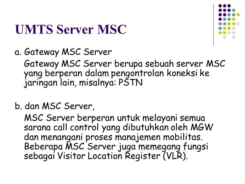 UMTS Server MSC a. Gateway MSC Server