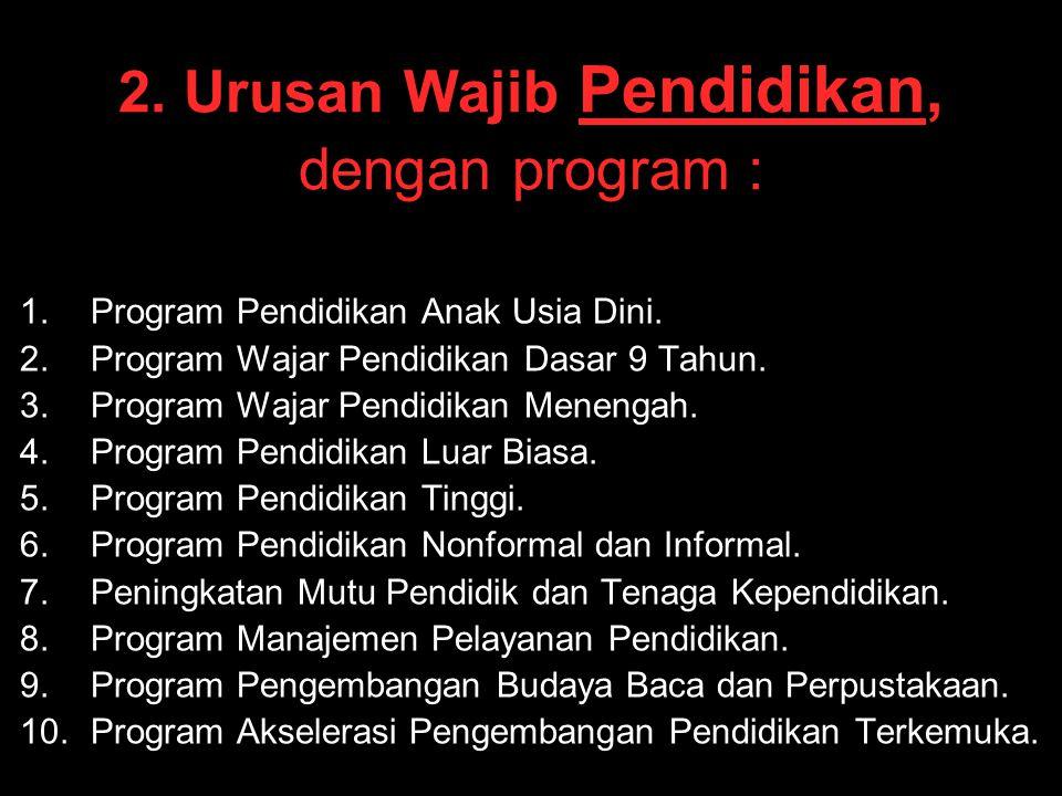 2. Urusan Wajib Pendidikan, dengan program :