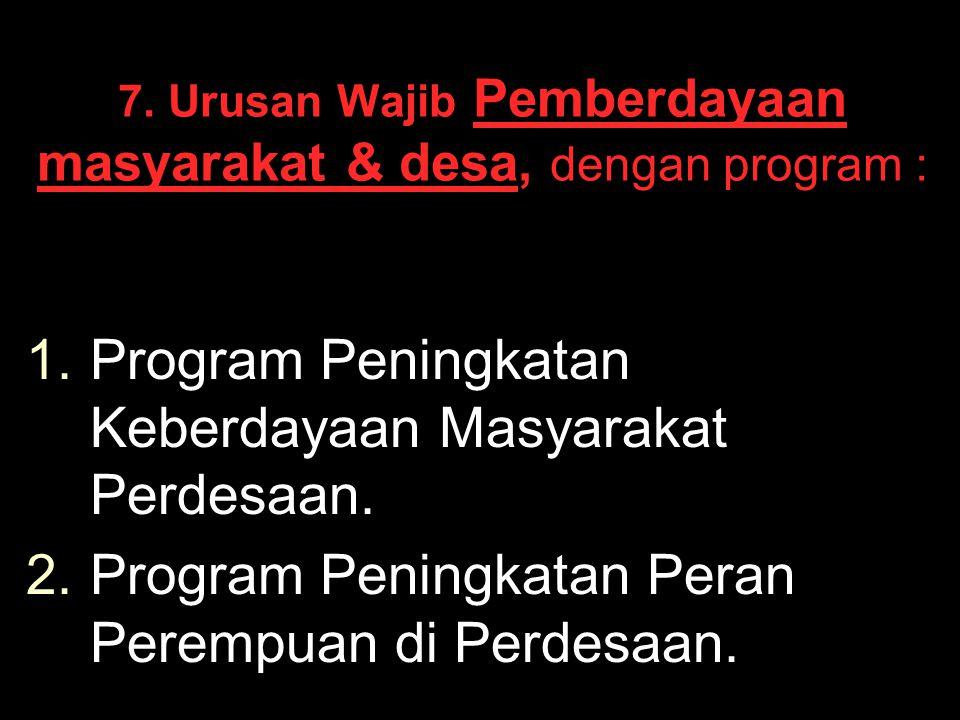 7. Urusan Wajib Pemberdayaan masyarakat & desa, dengan program :