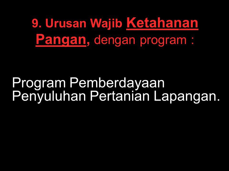 9. Urusan Wajib Ketahanan Pangan, dengan program :