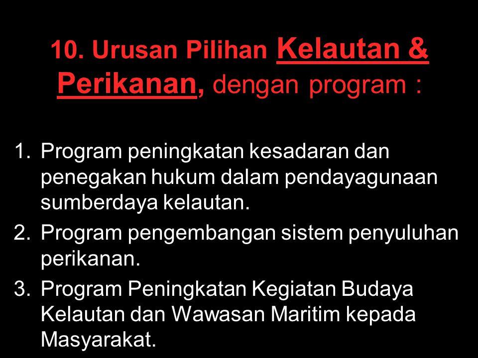 10. Urusan Pilihan Kelautan & Perikanan, dengan program :
