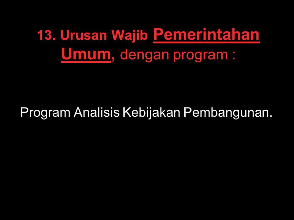 13. Urusan Wajib Pemerintahan Umum, dengan program :