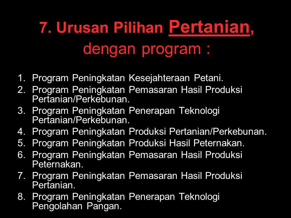 7. Urusan Pilihan Pertanian, dengan program :