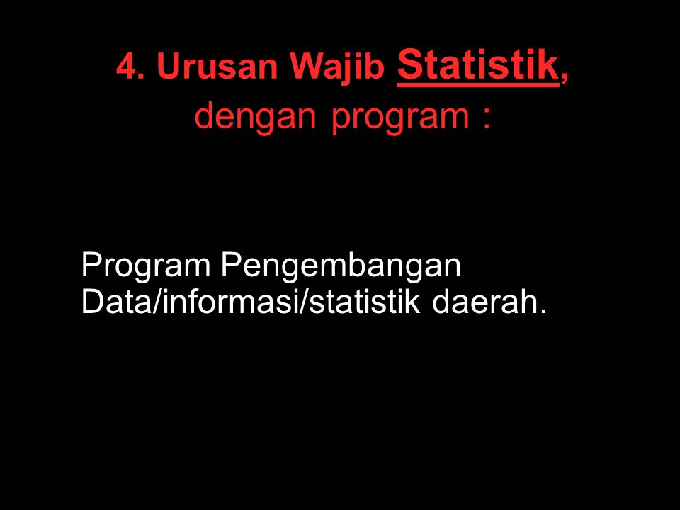 4. Urusan Wajib Statistik, dengan program :