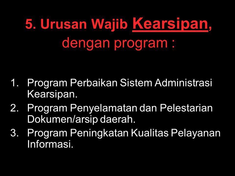 5. Urusan Wajib Kearsipan, dengan program :