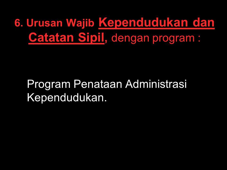 6. Urusan Wajib Kependudukan dan Catatan Sipil, dengan program :