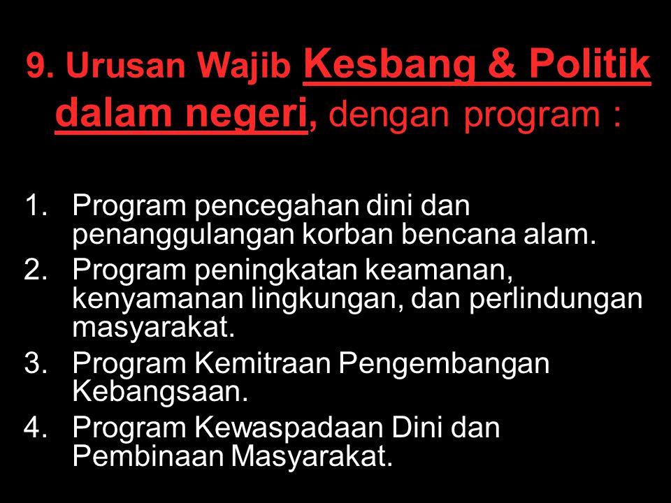 9. Urusan Wajib Kesbang & Politik dalam negeri, dengan program :