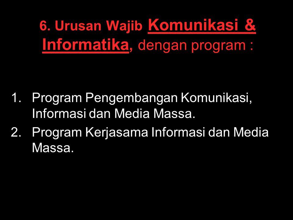 6. Urusan Wajib Komunikasi & Informatika, dengan program :