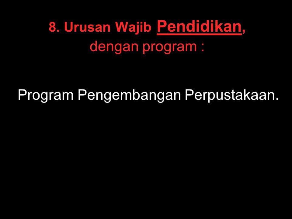 8. Urusan Wajib Pendidikan, dengan program :