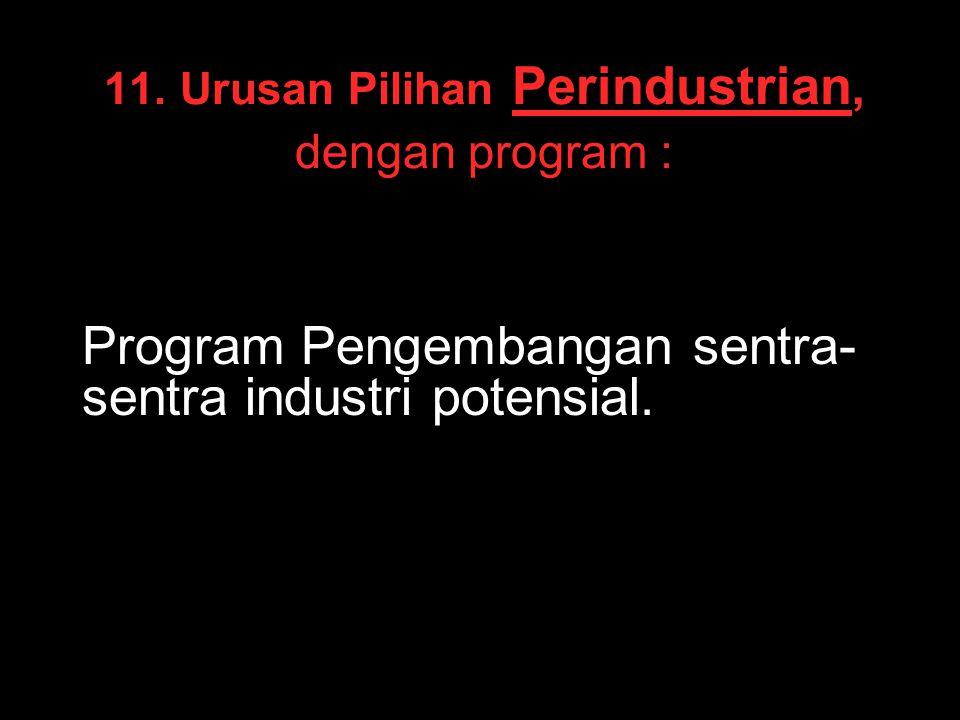 11. Urusan Pilihan Perindustrian, dengan program :
