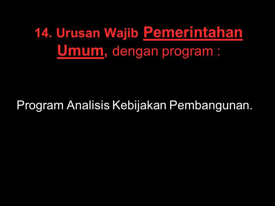14. Urusan Wajib Pemerintahan Umum, dengan program :
