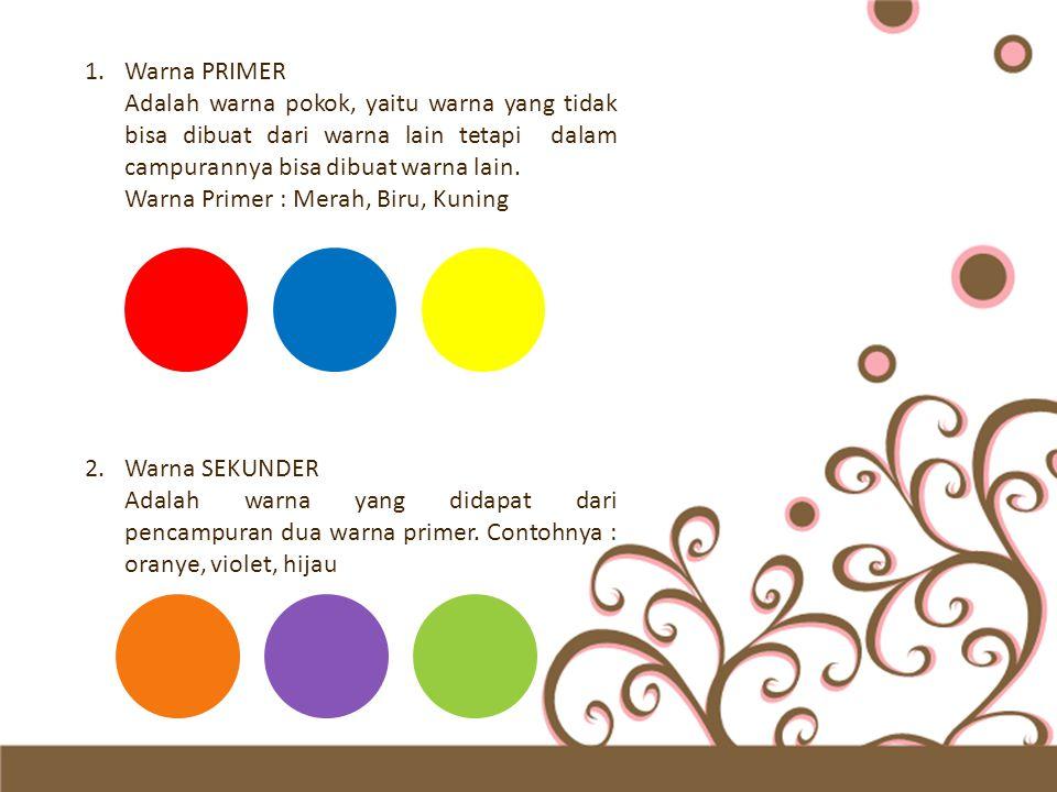 Warna PRIMER Adalah warna pokok, yaitu warna yang tidak bisa dibuat dari warna lain tetapi dalam campurannya bisa dibuat warna lain.