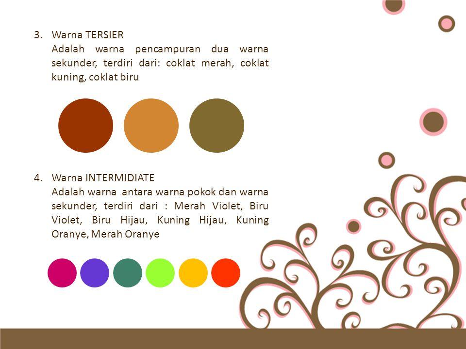 Warna TERSIER Adalah warna pencampuran dua warna sekunder, terdiri dari: coklat merah, coklat kuning, coklat biru.