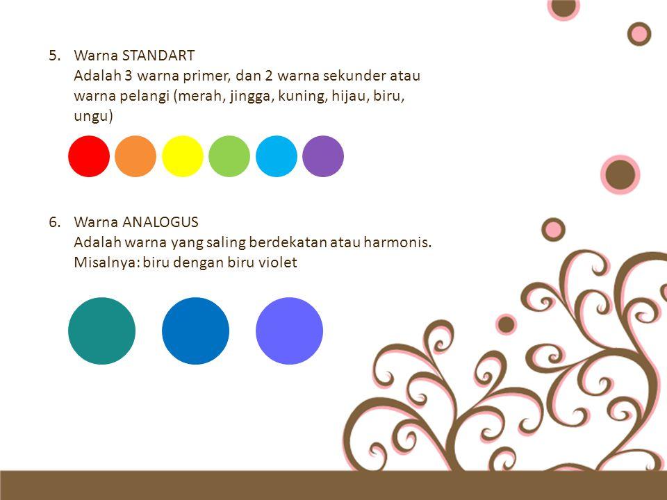 Warna STANDART Adalah 3 warna primer, dan 2 warna sekunder atau warna pelangi (merah, jingga, kuning, hijau, biru, ungu)