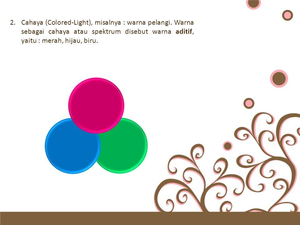 Cahaya (Colored-Light), misalnya : warna pelangi