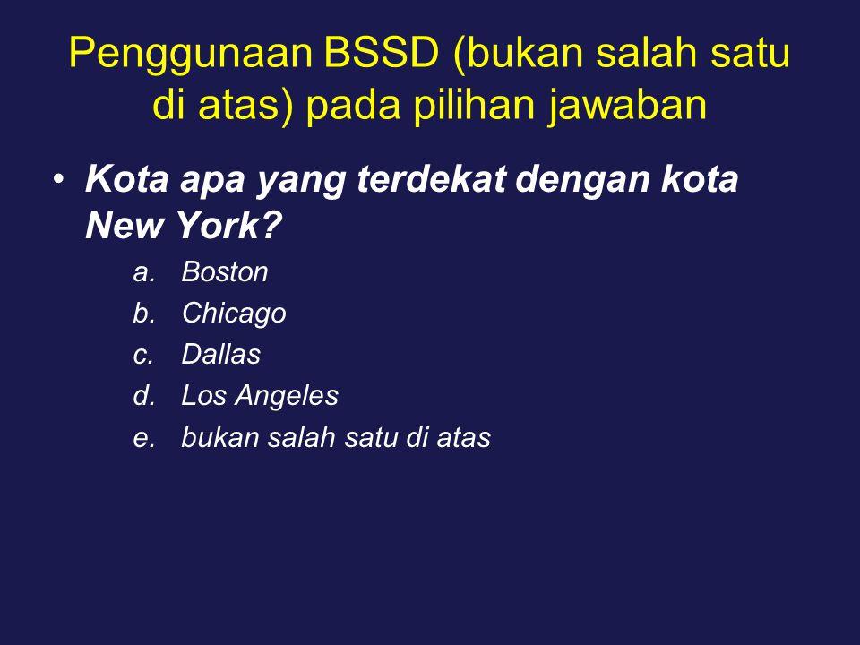 Penggunaan BSSD (bukan salah satu di atas) pada pilihan jawaban