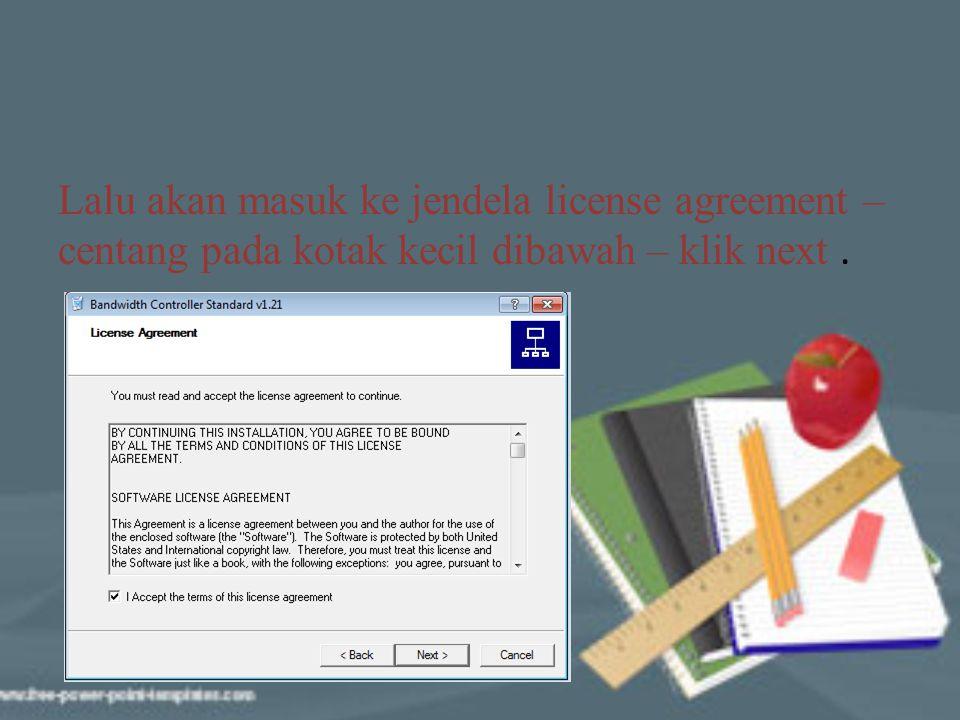 Lalu akan masuk ke jendela license agreement – centang pada kotak kecil dibawah – klik next .