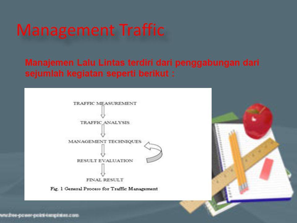 Management Traffic Manajemen Lalu Lintas terdiri dari penggabungan dari sejumlah kegiatan seperti berikut :