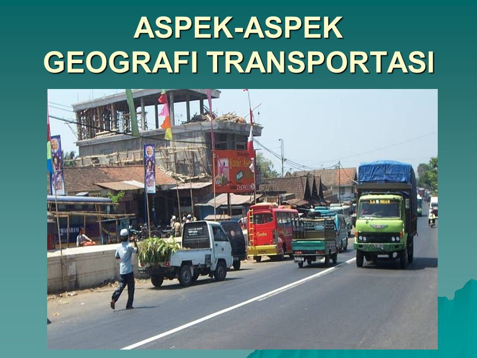 ASPEK-ASPEK GEOGRAFI TRANSPORTASI