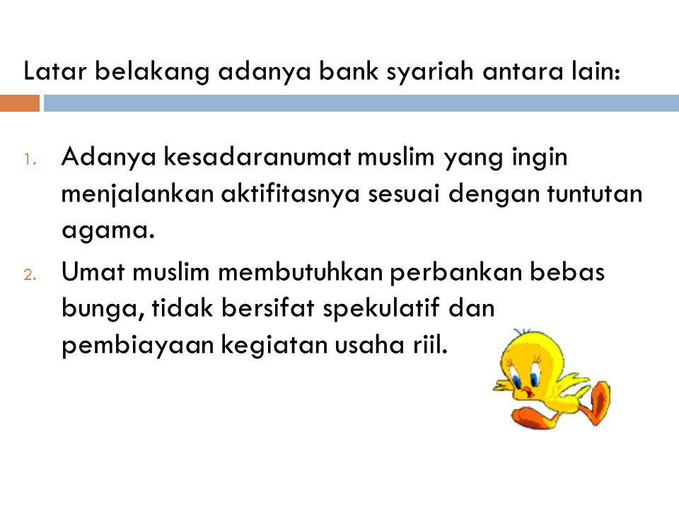Latar belakang adanya bank syariah antara lain: