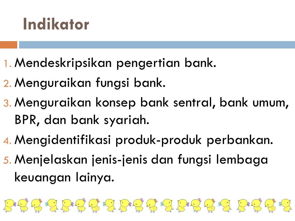 Indikator Mendeskripsikan pengertian bank. Menguraikan fungsi bank.