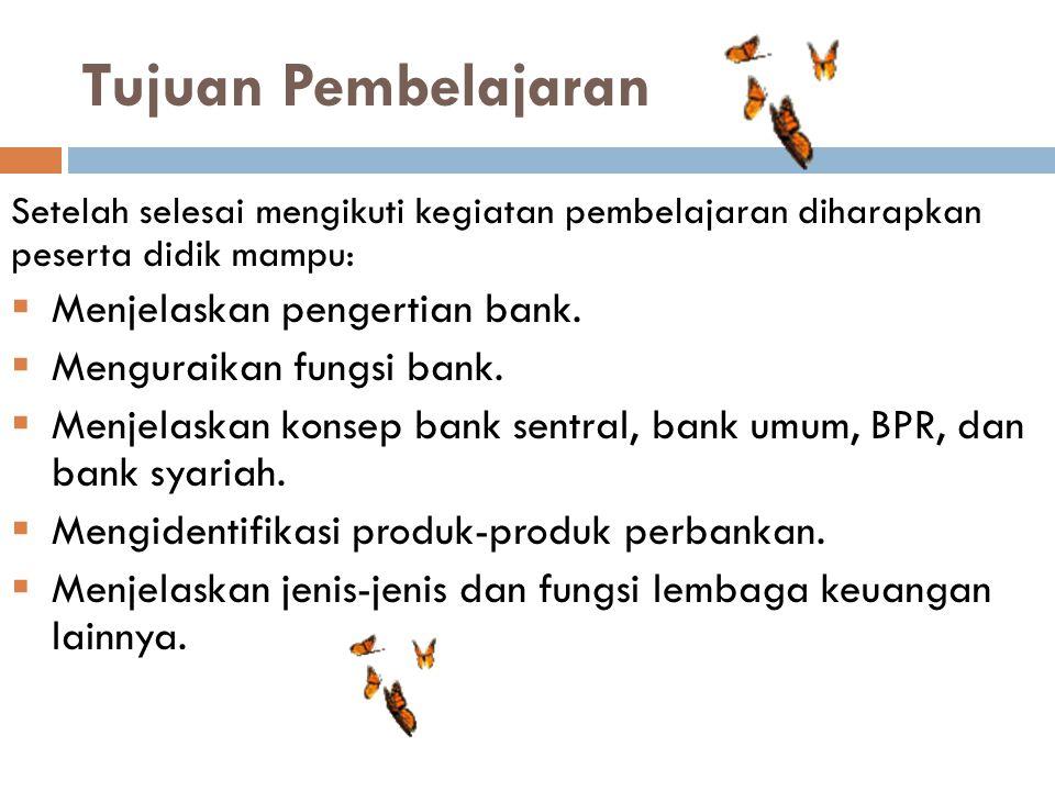 Tujuan Pembelajaran Menjelaskan pengertian bank.
