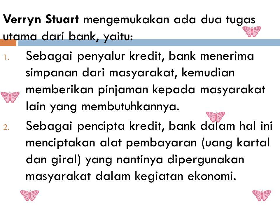 Verryn Stuart mengemukakan ada dua tugas utama dari bank, yaitu: