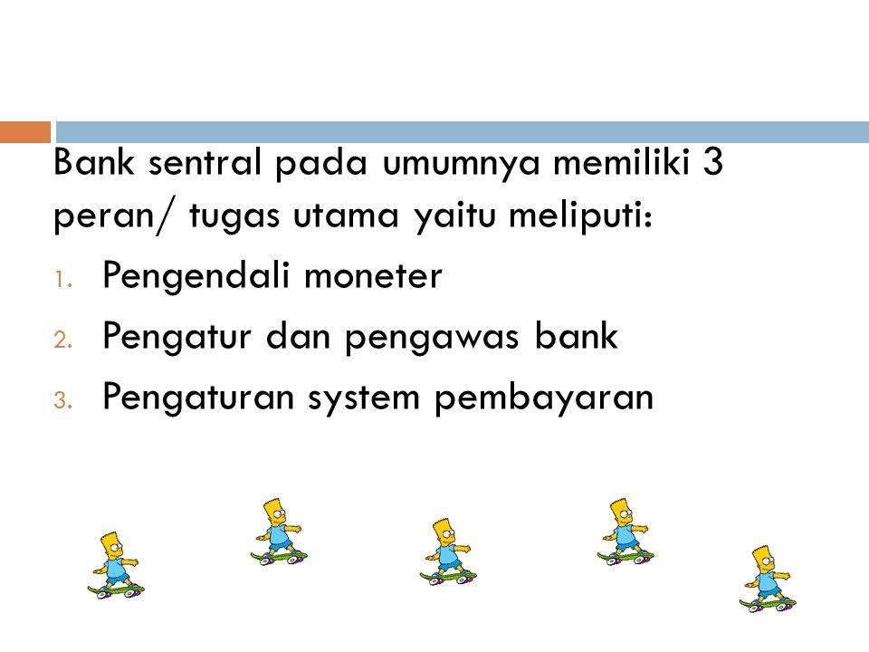 Bank sentral pada umumnya memiliki 3 peran/ tugas utama yaitu meliputi: