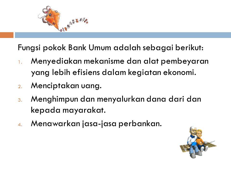 Fungsi pokok Bank Umum adalah sebagai berikut:
