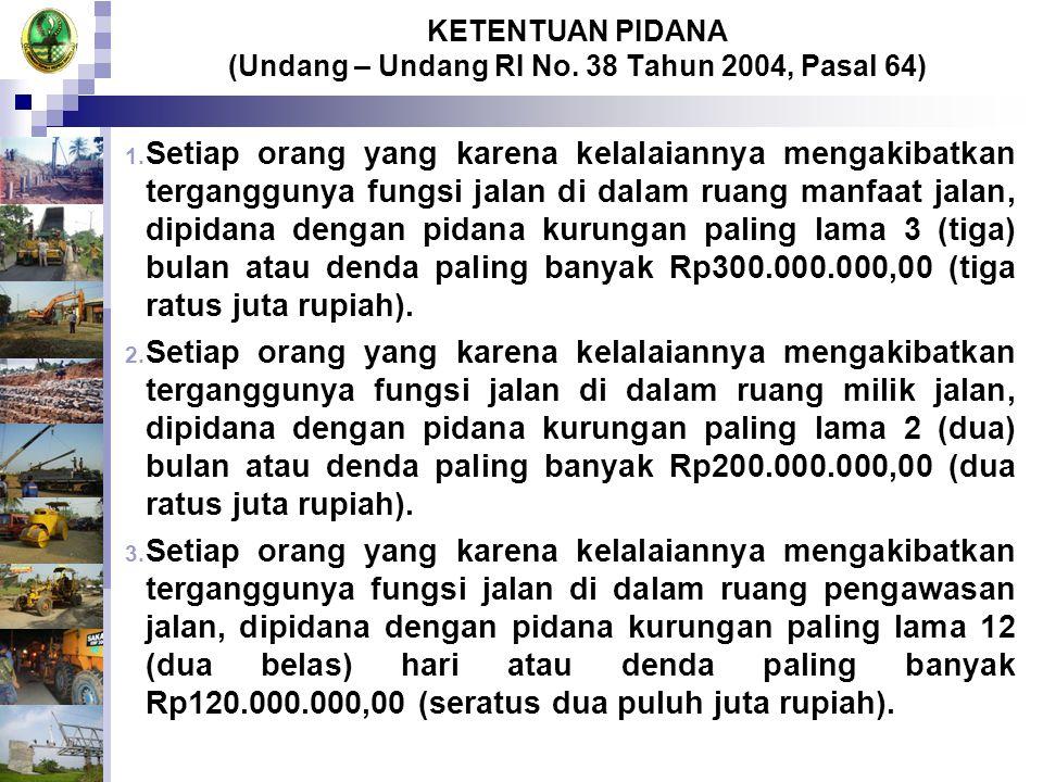 KETENTUAN PIDANA (Undang – Undang RI No. 38 Tahun 2004, Pasal 64)
