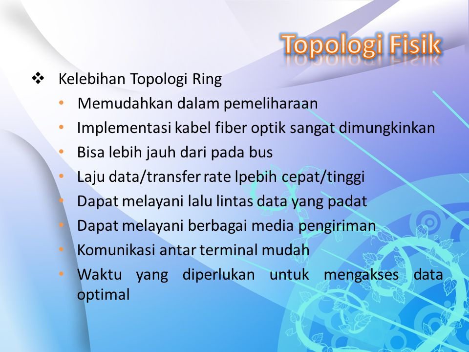 Topologi Fisik Kelebihan Topologi Ring Memudahkan dalam pemeliharaan