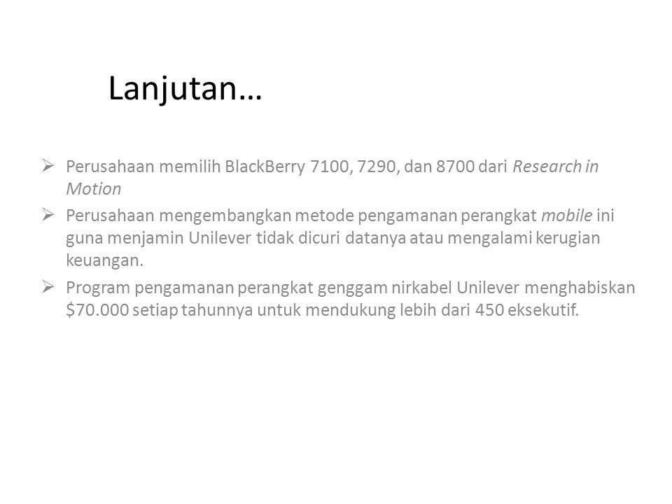Lanjutan… Perusahaan memilih BlackBerry 7100, 7290, dan 8700 dari Research in Motion.