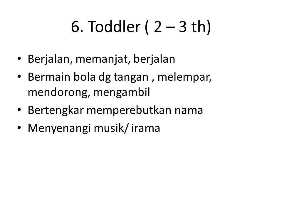 6. Toddler ( 2 – 3 th) Berjalan, memanjat, berjalan