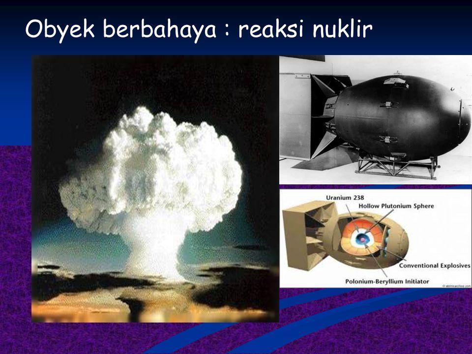 Obyek berbahaya : reaksi nuklir