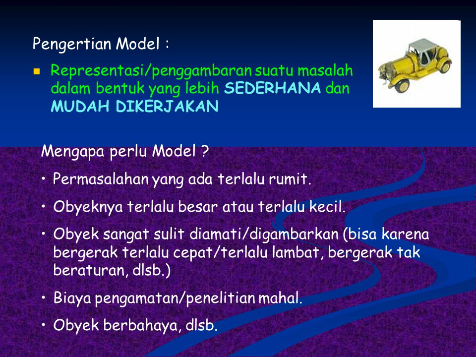 Pengertian Model : Mengapa perlu Model