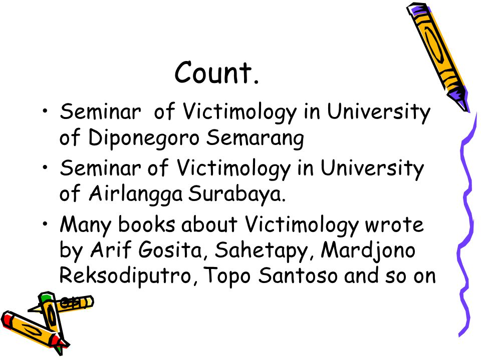 Count. Seminar of Victimology in University of Diponegoro Semarang