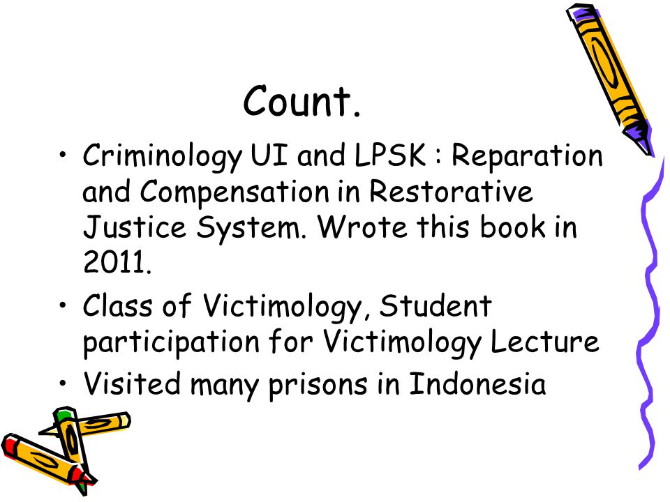 Count. Criminology UI and LPSK : Reparation and Compensation in Restorative Justice System. Wrote this book in 2011.