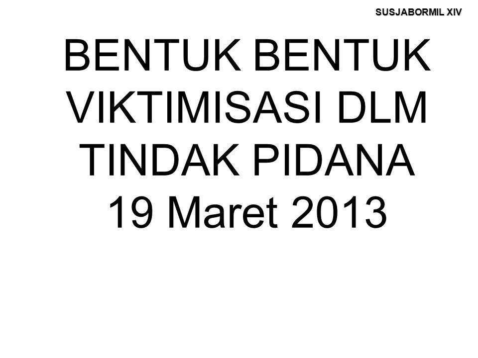 BENTUK BENTUK VIKTIMISASI DLM TINDAK PIDANA 19 Maret 2013