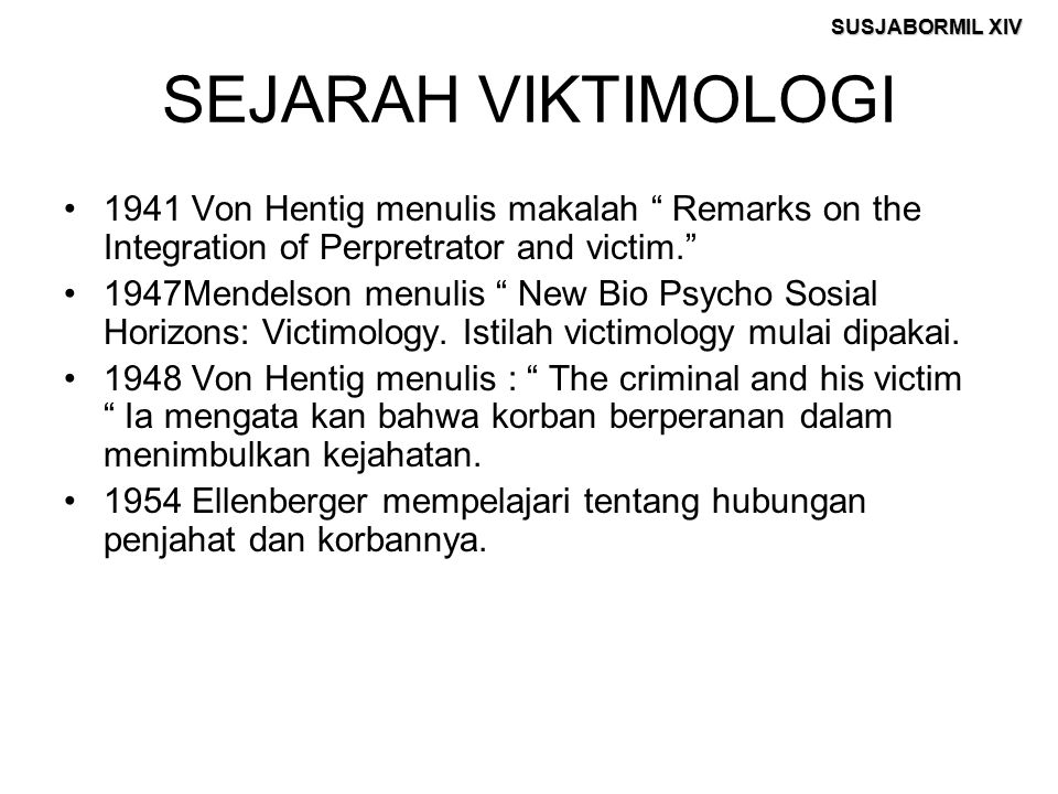 SEJARAH VIKTIMOLOGI 1941 Von Hentig menulis makalah Remarks on the Integration of Perpretrator and victim.