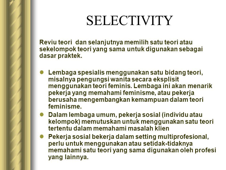 SELECTIVITY Reviu teori dan selanjutnya memilih satu teori atau sekelompok teori yang sama untuk digunakan sebagai dasar praktek.