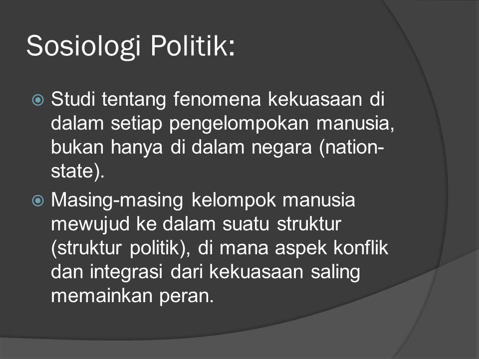 Sosiologi Politik: Studi tentang fenomena kekuasaan di dalam setiap pengelompokan manusia, bukan hanya di dalam negara (nation-state).