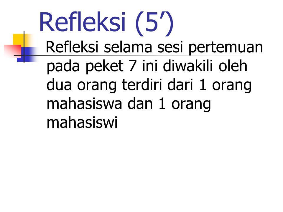 Refleksi (5') Refleksi selama sesi pertemuan pada peket 7 ini diwakili oleh dua orang terdiri dari 1 orang mahasiswa dan 1 orang mahasiswi.