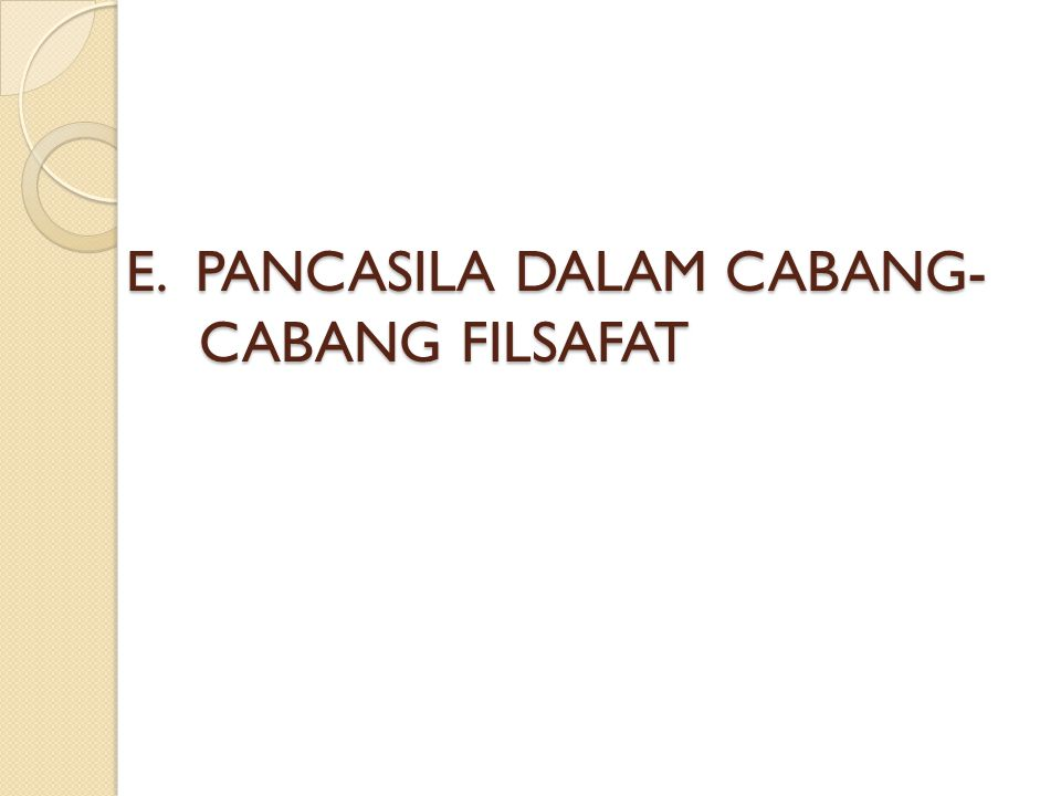E. PANCASILA DALAM CABANG-CABANG FILSAFAT