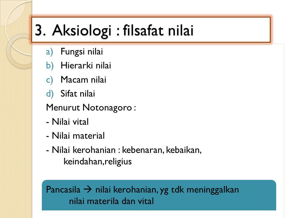 3. Aksiologi : filsafat nilai