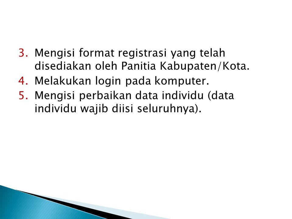 Mengisi format registrasi yang telah disediakan oleh Panitia Kabupaten/Kota.