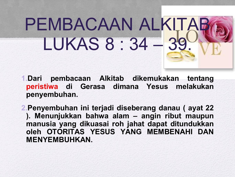 PEMBACAAN ALKITAB LUKAS 8 : 34 – 39.